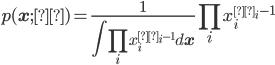 {\displaystyle p({\bf x};α) = \frac{1}{\int \prod_{i} x_i^{α_i-1} d{\bf x}} \prod_{i} x_i^{α_i-1} }