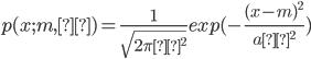 {\displaystyle p(x;m,σ) = \frac{1}{\sqrt{2\piσ^2}}exp(-\frac{(x-m)^2}{aσ^2}) }