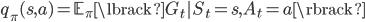 {\displaystyle q_{\pi}(s, a) = \mathbb{E}_{\pi} \lbrack G_t | S_t = s, A_t = a \rbrack }