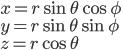 {\displaystyle x = r\sin\theta\cos\phi \\ y = r\sin\theta\sin\phi \\ z = r\cos\theta }