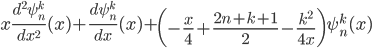 {\displaystyle x\frac{d^2\psi_n^k}{dx^2}(x)+\frac{d\psi_n^k}{dx}(x)+\left( -\frac{x}{4}+\frac{2n+k+1}{2}-\frac{k^2}{4x}\right)\psi_n^k(x) }
