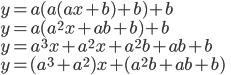 {\displaystyle y = a(a(ax + b) + b ) + b \\ y = a(a^{2}x + ab + b) + b \\ y = a^{3}x + a^{2}x + a^{2}b + ab + b \\ y = (a^{3} + a^{2})x + (a^{2}b + ab + b)   }