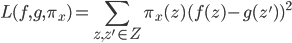 {\displaystyle  L(f, g, \pi_x) = \sum_{z,z' \in Z } \pi_x (z) (f(z) - g(z'))^2 }