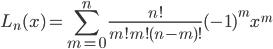 {\displaystyle  L_n(x) =  \sum_{m=0}^n \frac{n!}{m!m!(n-m)!} (-1)^mx^m }