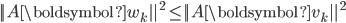 {\displaystyle  || A \boldsymbol{w}_k ||^2 \le || A \boldsymbol{v}_k ||^2 }