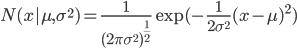{\displaystyle  N(x|\mu,\sigma^{2}) = \frac{1}{(2\pi\sigma^{2})^{\frac{1}{2}} } \exp(-\frac{1}{2\sigma^{2}}(x-\mu)^{2} )}