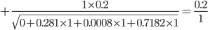 {\displaystyle +\frac{1\times0.2}{\sqrt{0+0.281\times1+0.0008\times1+0.7182\times1}}=\frac{0.2}{1}}