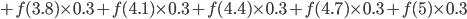 {\displaystyle +f(3.8)\times0.3+f(4.1)\times0.3+f(4.4)\times0.3+f(4.7)\times0.3+f(5)\times0.3}