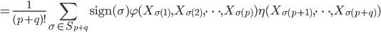 {\displaystyle =\frac{1}{(p+q)!}\sum_{\sigma \in S_{p+q}} \mathrm{sign}( \sigma ) \varphi(X_{\sigma(1)},X_{\sigma(2)},\cdots,X_{\sigma(p)})\eta(X_{\sigma(p+1)},\cdots,X_{\sigma(p+q)})}