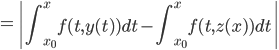 {\displaystyle =\left|\int_{x_0}^{x}f(t,y(t))dt-\int_{x_0}^{x}f(t,z(x))dt\right|}