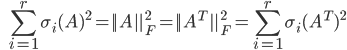 {\displaystyle \;\;\; \sum_{i=1}^r \sigma_i(A)^2 = || A  ||_F^2 = || A^T ||_F^2 = \sum_{i=1}^r \sigma_i(A^T)^2 }