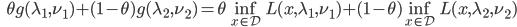 {\displaystyle \;\;\; \theta g(\lambda_1,\nu_1) + (1-\theta)g(\lambda_2,\nu_2) = \theta \inf_{x \in \mathcal{D}} L(x,\lambda_1,\nu_1) + (1-\theta)\inf_{x \in \mathcal{D}} L(x,\lambda_2,\nu_2) }