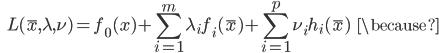 {\displaystyle \;\;\; L(\bar{x},\lambda,\nu) = f_0(x) + \sum_{i=1}^m \lambda_i f_i(\bar{x}) + \sum_{i=1}^p \nu_i h_i(\bar{x}) \;\;\; \because }