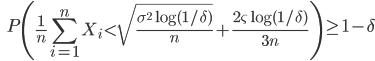 {\displaystyle \;\;\; P \left( \frac{1}{n}\sum_{i=1}^n X_i \lt \sqrt{ \frac{ \sigma^2 \log (1/\delta)}{n} } + \frac{2\varsigma \log(1/\delta) }{3n} \right) \ge 1 - \delta }