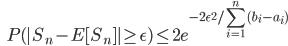 {displaystyle ;;; P( | S_n - E [ S_n ] | ge epsilon) le 2 e^{-2 epsilon^2 / sum_{i=1}^n (b_i - a_i) } }