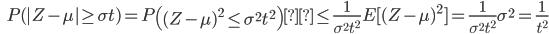 {\displaystyle \;\;\; P( | Z - \mu | \ge \sigma t ) = P \left( (Z-\mu)^2 \le \sigma^2 t^2 \right) \le \frac{1}{\sigma^2 t^2} E [ (Z-\mu)^2 ] = \frac{1}{\sigma^2 t^2} \sigma^2 = \frac{1}{t^2} }