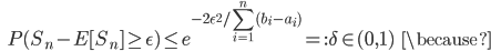 {\displaystyle \;\;\; P( S_n - E [ S_n ] \ge \epsilon) \le e^{-2 \epsilon^2 / \sum_{i=1}^n (b_i - a_i) } =: \delta \in (0,1) \;\;\; \because }