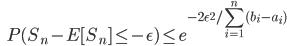 {displaystyle ;;; P(S_n - E [ S_n ] le -epsilon) le e^{-2 epsilon^2 / sum_{i=1}^n (b_i - a_i) } }