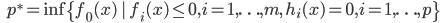 {\displaystyle \;\;\; p^* = \inf \{ f_0(x) \ | \ f_i(x) \le 0, i=1,\ldots,m, \ h_i(x)=0,i=1,\ldots,p \} }