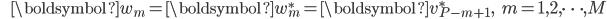 {\displaystyle \;\;\;\;\;\; \boldsymbol{w}_m = \boldsymbol{w}_m^* = \boldsymbol{v}_{P-m+1}^*, \;\;\; m=1,2,\cdots,M }