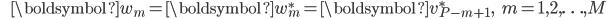 {\displaystyle \;\;\;\;\;\; \boldsymbol{w}_m = \boldsymbol{w}_m^* = \boldsymbol{v}_{P-m+1}^*, \;\;\; m=1,2,\ldots,M }