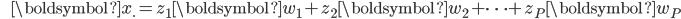 {\displaystyle \;\;\;\;\;\; \boldsymbol{x}_{\cdot} = z_1 \boldsymbol{w}_{1} + z_2 \boldsymbol{w}_{2} + \cdots + z_P \boldsymbol{w}_{P} }