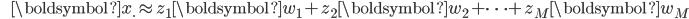 {\displaystyle \;\;\;\;\;\; \boldsymbol{x}_{\cdot} \approx z_1 \boldsymbol{w}_{1} + z_2 \boldsymbol{w}_{2} + \cdots + z_M \boldsymbol{w}_{M} }