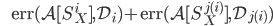 {\displaystyle \;\;\;\;\;\; \mathrm{err}(\mathcal{A} [ S_X^i ] ,\mathcal{D}_i) + \mathrm{err}(\mathcal{A} [ S_X^{j(i)} ] ,\mathcal{D}_{j(i)}) }