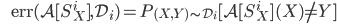 {\displaystyle \;\;\;\;\;\; \mathrm{err}(\mathcal{A} [ S_X^i ] ,\mathcal{D}_i) = P_{(X,Y) \sim \mathcal{D}_i } [\mathcal{A} [ S_X^i ](X) \neq Y  ]  }