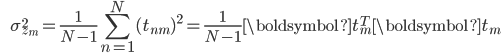 {\displaystyle \;\;\;\;\;\; \sigma_{z_m}^2 = \frac{1}{N-1}\sum_{n=1}^N (t_{nm})^2 = \frac{1}{N-1} \boldsymbol{t}_m^T \boldsymbol{t}_m }