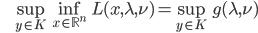 {\displaystyle \;\;\;\;\;\; \sup_{y \in K} \inf_{x \in \mathbb{R}^n} L(x,\lambda,\nu) = \sup_{y \in K} g(\lambda,\nu) }