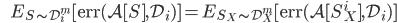 {\displaystyle \;\;\;\;\;\; E_{S \sim \mathcal{D}_i^m} [ \mathrm{err}(\mathcal{A} [ S ] ,\mathcal{D}_i) ] = E_{S_X \sim \mathcal{D}_X^m} [ \mathrm{err}(\mathcal{A} [ S_X^i ] ,\mathcal{D}_i) ] }