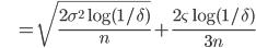 {displaystyle ;;;;;;;; = sqrt{frac{ 2 sigma^2 log (1/delta)}{n} } + frac{2 varsigma log (1/delta) }{3n} }