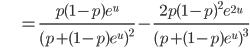 {\displaystyle \;\;\;\;\;\;\;\;\;\;\; = \frac{p(1-p) e^u }{ (p + (1-p)e^{u})^2 }- \frac{ 2 p(1-p)^2 e^{2u} }{ (p + (1-p)e^{u})^3 } }