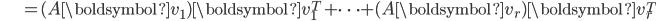 {\displaystyle \;\;\;\;\;\;\;\;\;\;\;\;\; = (A \boldsymbol{v}_1) \boldsymbol{v}_1^T + \cdots + (A \boldsymbol{v}_r) \boldsymbol{v}_r^T }