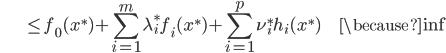 {\displaystyle \;\;\;\;\;\;\;\;\;\;\;\;\;\;\; \le f_0(x^*) + \sum_{i=1}^m \lambda_i^* f_i(x^*) + \sum_{i=1}^p \nu_i^* h_i(x^*) \;\;\;\;\;\;\;\;\;\;\; \because \inf }