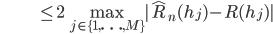 {\displaystyle \;\;\;\;\;\;\;\;\;\;\;\;\;\;\;\;\;\;\;\;\;\;\;\; \le 2 \max_{j \in \{ 1, \ldots,M \} } | \hat{R}_n(h_j) - R(h_j) | }