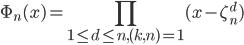 {\displaystyle \Phi_n(x)=\prod_{1\le d\le n, (k,n)=1}(x-\zeta_n^d)}