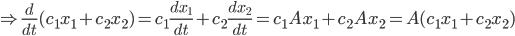 {\displaystyle \Rightarrow \frac{d}{dt}(c_1x_1+c_2x_2)=c_1\frac{dx_1}{dt}+c_2\frac{dx_2}{dt} = c_1 A x_1 +c_2 A x_2 =  A (c_1x_1+c_2x_2) }