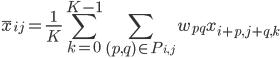 {\displaystyle \bar{x}_{ij} = \frac{1}{K} \sum_{k=0}^{K-1} \sum_{(p,q)\in P_{i,j}} w_{pq}x_{i+p,j+q,k}}
