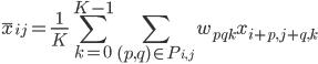 {\displaystyle \bar{x}_{ij} = \frac{1}{K} \sum_{k=0}^{K-1} \sum_{(p,q)\in P_{i,j}} w_{pqk}x_{i+p,j+q,k}}