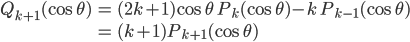 {\displaystyle \begin{align} Q_{k+1}(\cos\theta)&=(2k+1)\cos\theta\ P_k(\cos\theta)-k\ P_{k-1}(\cos\theta)\\ &=(k+1)P_{k+1}(\cos\theta) \end{align} }