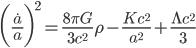 {\displaystyle \biggl(\frac{\dot{a}}{a}\biggr)^2=\frac{8\pi G}{3c^2}\rho-\frac{Kc^2}{a^2}+\frac{\Lambda c^2}{3}}