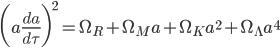 {\displaystyle \biggl(a\frac{da}{d\tau}\biggr)^2=\Omega_R+\Omega_Ma+\Omega_Ka^2+\Omega_{\Lambda}a^4}