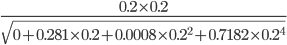 {\displaystyle \frac{0.2\times0.2}{\sqrt{0+0.281\times0.2+0.0008\times0.2^2+0.7182\times0.2^4}}}