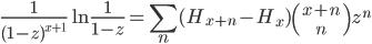 {\displaystyle \frac{1}{(1 - z)^{x + 1}}\ln\frac{1}{1 - z} = \sum_n (H_{x + n} - H_x){x + n \choose n}z^n}