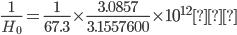 {\displaystyle \frac{1}{H_0}=\frac{1}{67.3}\times\frac{3.0857}{3.1557600}\times10^{12}年}
