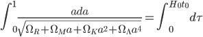 {\displaystyle \int^1_0\frac{ada}{\sqrt{\Omega_R+\Omega_Ma+\Omega_Ka^2+\Omega_{\Lambda}a^4}}=\int^{H_0t_0}_0d\tau}