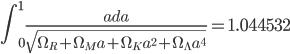 {\displaystyle \int^1_0\frac{ada}{\sqrt{\Omega_R+\Omega_Ma+\Omega_Ka^2+\Omega_{\Lambda}a^4}}=1.044532}