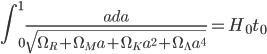 {\displaystyle \int^1_0\frac{ada}{\sqrt{\Omega_R+\Omega_Ma+\Omega_Ka^2+\Omega_{\Lambda}a^4}}=H_0t_0}